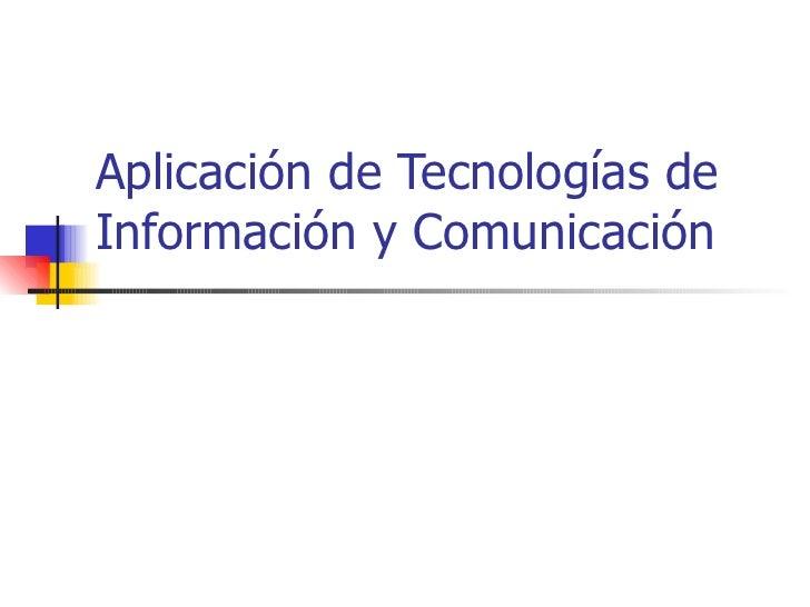 Aplicación de Tecnologías de Información y Comunicación