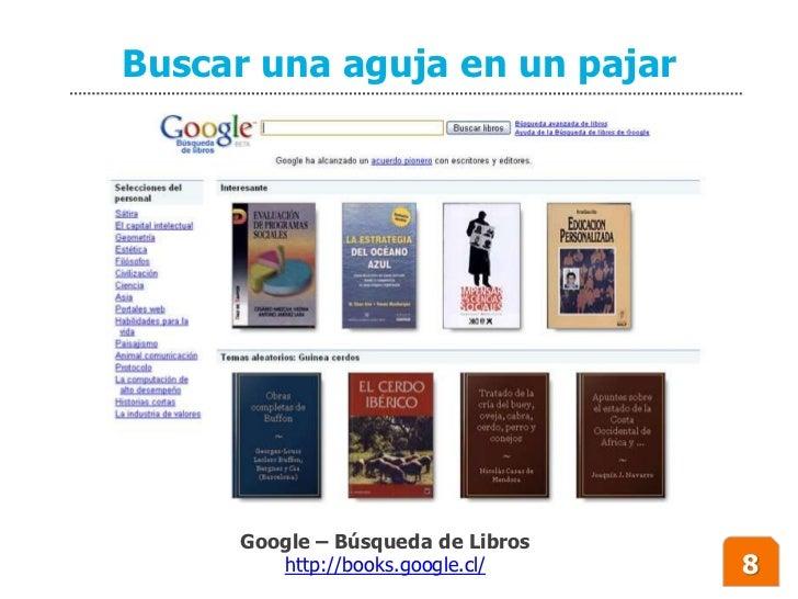 Buscar una aguja en un pajar          Google – Búsqueda de Libros         http://books.google.cl/    8