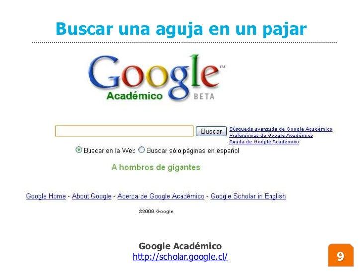 Buscar una aguja en un pajar              Google Académico         http://scholar.google.cl/   9