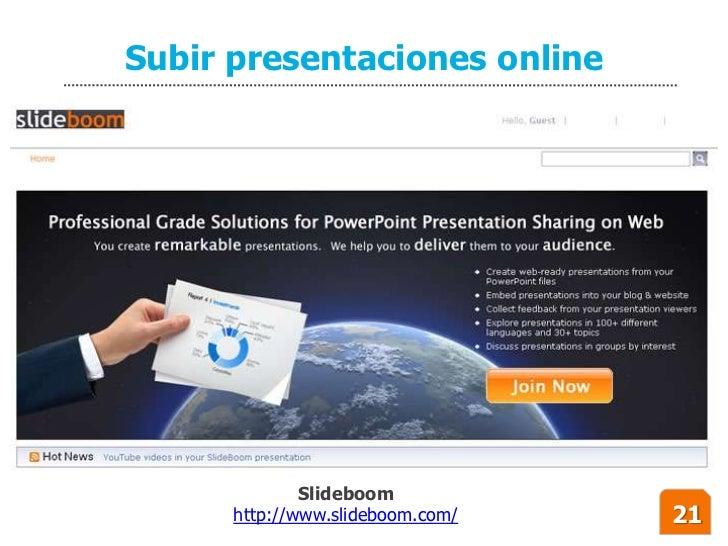 Subir presentaciones online                   Slideboom       http://www.slideboom.com/   21