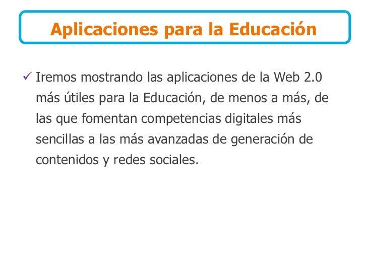 Aplicaciones para la Educación   Iremos mostrando las aplicaciones de la Web 2.0   más útiles para la Educación, de menos...