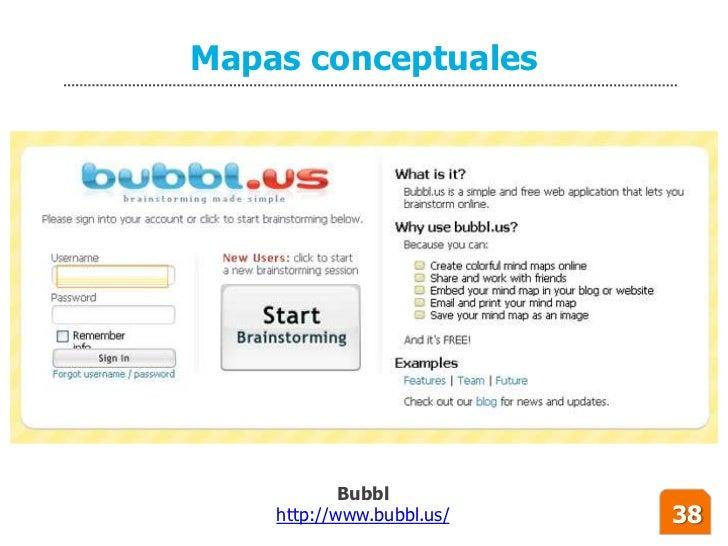 Mapas conceptuales                 Bubbl     http://www.bubbl.us/   38
