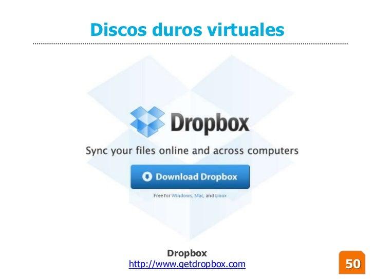 Discos duros virtuales                  Dropbox     http://www.getdropbox.com   50
