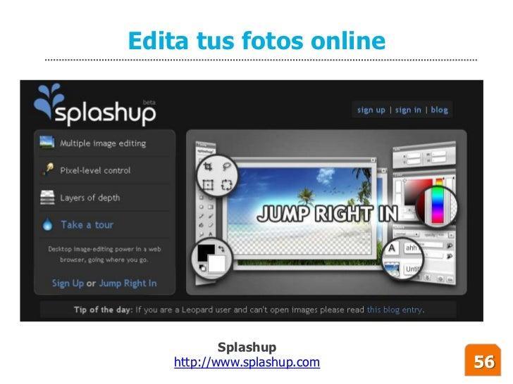 Edita tus fotos online                Splashup    http://www.splashup.com   56