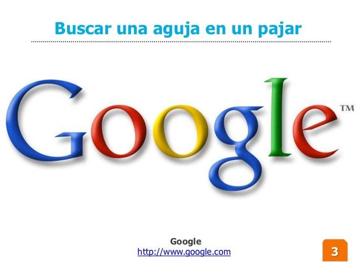 Buscar una aguja en un pajar                      Google          http://www.google.com   3