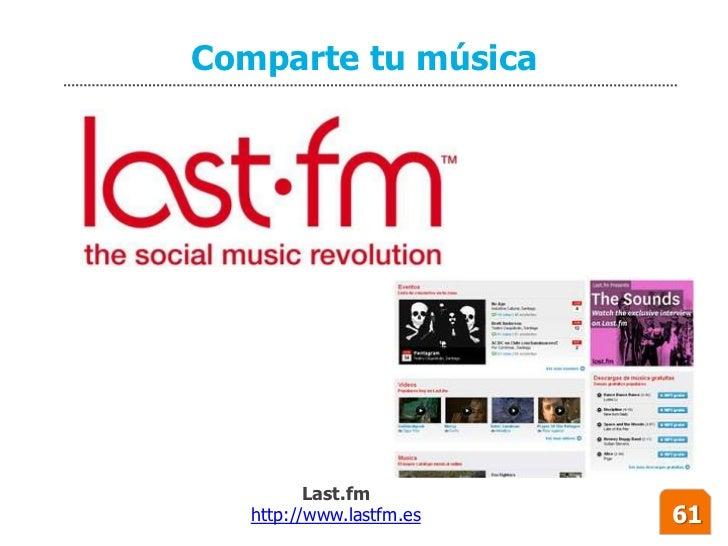 Comparte tu música               Last.fm    http://www.lastfm.es   61