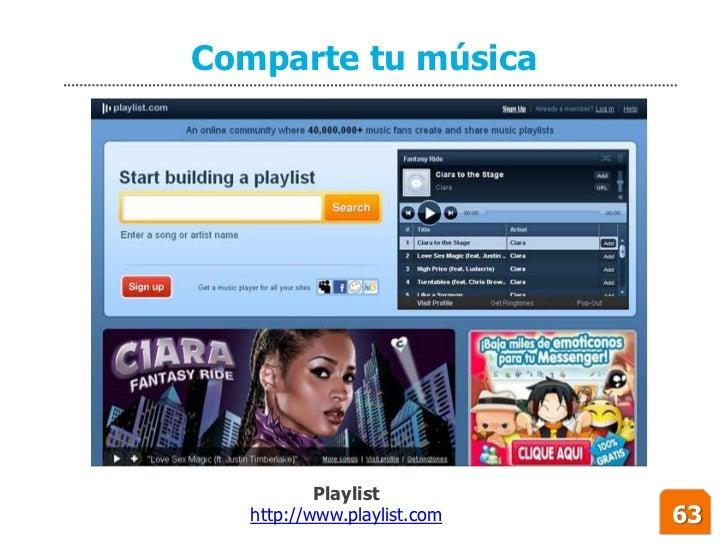 Comparte tu música                Playlist    http://www.playlist.com   63