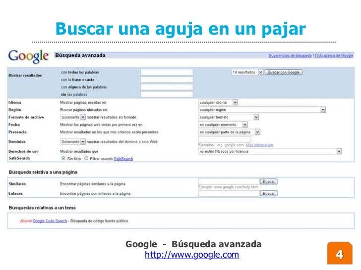 Buscar una aguja en un pajar            Google - Búsqueda avanzada           http://www.google.com     4
