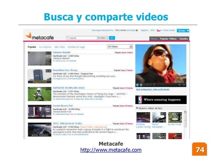 Busca y comparte videos                   Metacafe       http://www.metacafe.com   74
