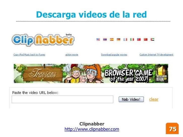 Descarga videos de la red                  Clipnabber       http://www.clipnabber.com   75