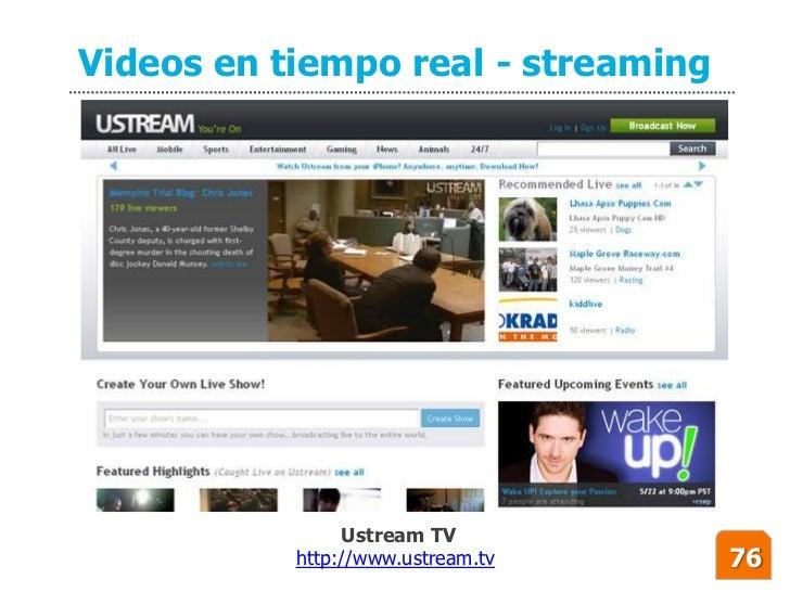Videos en tiempo real - streaming                     Ustream TV            http://www.ustream.tv    76