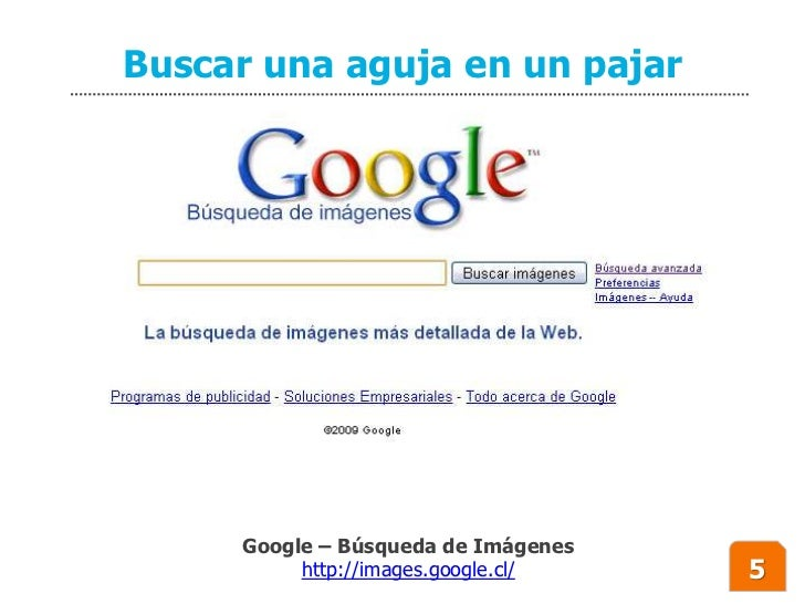 Buscar una aguja en un pajar          Google – Búsqueda de Imágenes           http://images.google.cl/   5