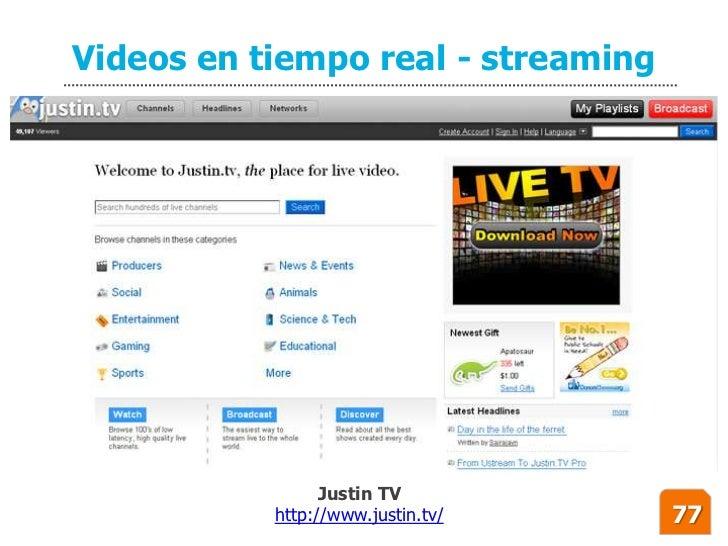Videos en tiempo real - streaming                      Justin TV            http://www.justin.tv/    77