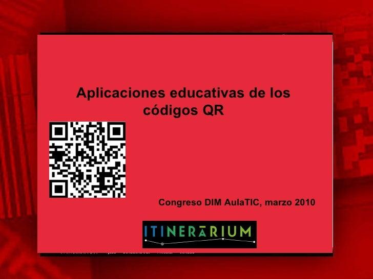 Aplicaciones educativas de los códigos QR Congreso DIM AulaTIC, marzo 2010