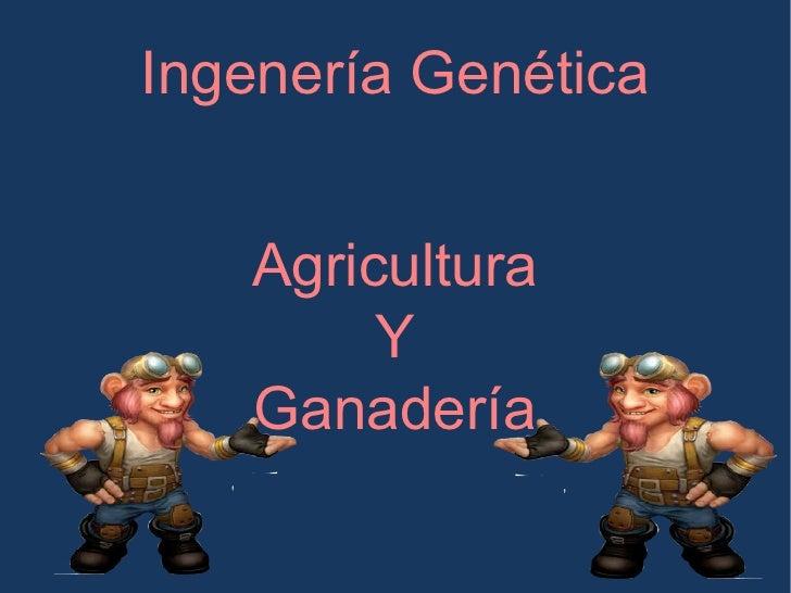 Ingenería Genética Agricultura Y Ganadería