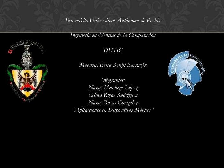 Benemérita Universidad Autónoma de Puebla  Ingeniería en Ciencias de la Computación                 DHTIC      Maestra: Ér...