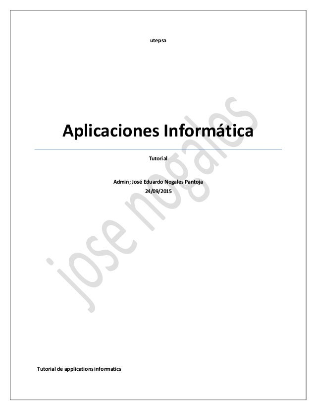 utepsa Aplicaciones Informática Tutorial Admin; José Eduardo Nogales Pantoja 24/09/2015 Tutorial de applicationsinformatics