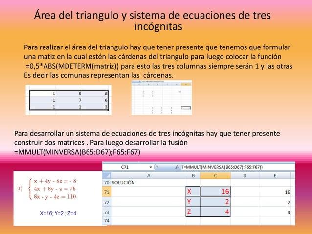Área del triangulo y sistema de ecuaciones de tres incógnitas Para realizar el área del triangulo hay que tener presente q...