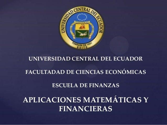 UNIVERSIDAD CENTRAL DEL ECUADOR FACULTADAD DE CIENCIAS ECONÓMICAS  ESCUELA DE FINANZAS  APLICACIONES MATEMÁTICAS Y FINANCI...