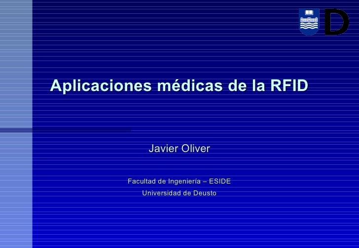 Aplicaciones médicas de la RFID Javier Oliver Facultad de Ingeniería – ESIDE Universidad de Deusto