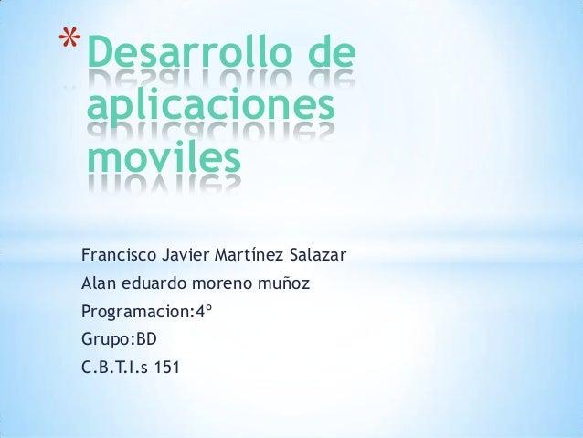 * Desarrollo de aplicaciones moviles  Francisco Javier Martínez Salazar  Alan eduardo moreno muñoz Programacion:4º Grupo:B...