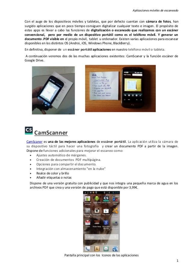 Aplicaciones móviles de escaneado  1  Con el auge de los dispositivos móviles y tabletas, que por defecto cuentan con cáma...