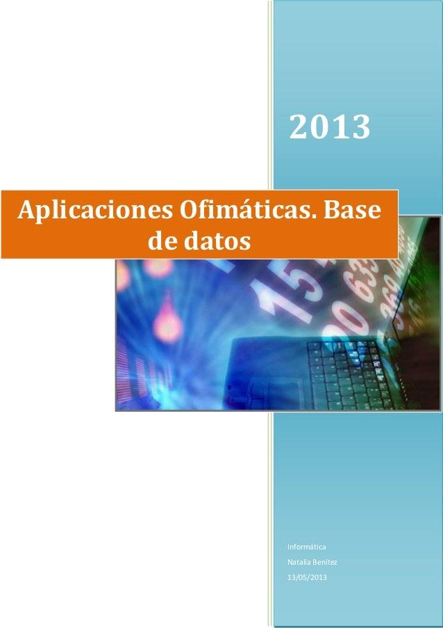 2013InformáticaNatalia Benítez13/05/2013Aplicaciones Ofimáticas. Basede datos