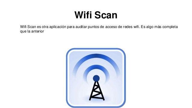 Wifi Scan Wifi Scan es otra aplicación para auditar puntos de acceso de redes wifi. Es algo más completa que la anterior