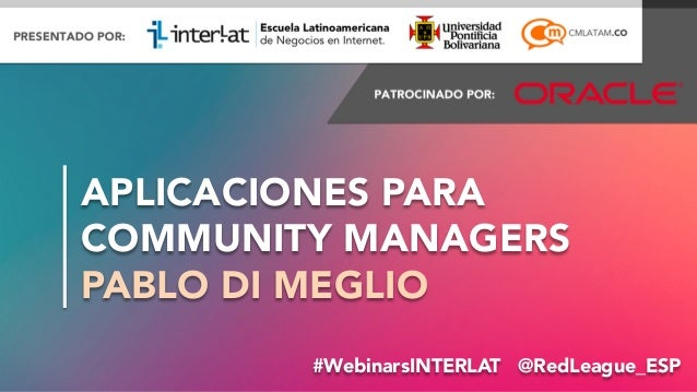 #WebinarsINTERLAT#WebinarsINTERLAT @RedLeague_ESP APLICACIONES PARA  COMMUNITY MANAGERS PABLO DI MEGLIO