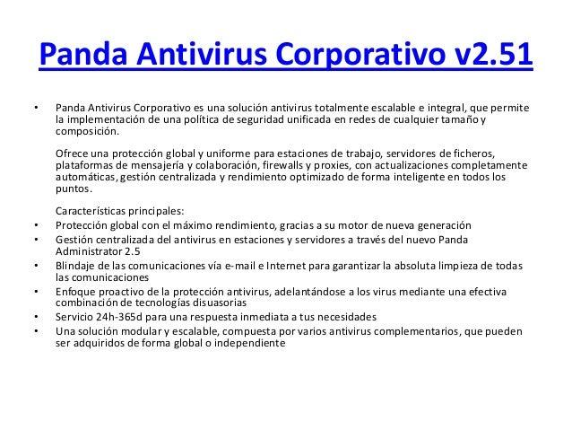 Panda Antivirus Corporativo v2.51• Panda Antivirus Corporativo es una solución antivirus totalmente escalable e integral, ...