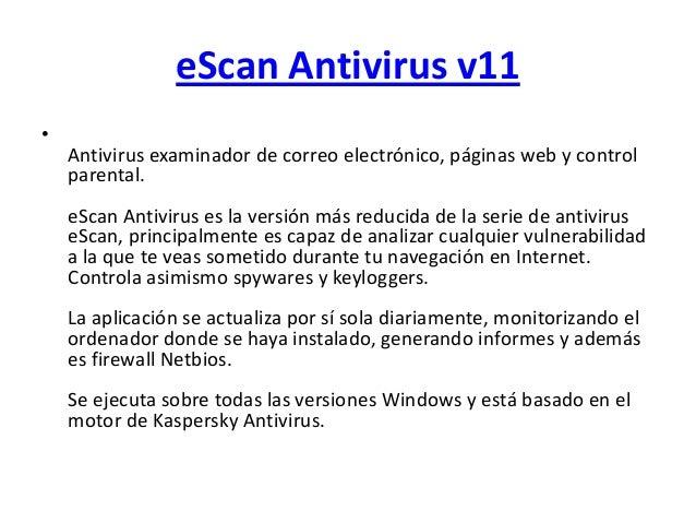 eScan Antivirus v11•Antivirus examinador de correo electrónico, páginas web y controlparental.eScan Antivirus es la versió...