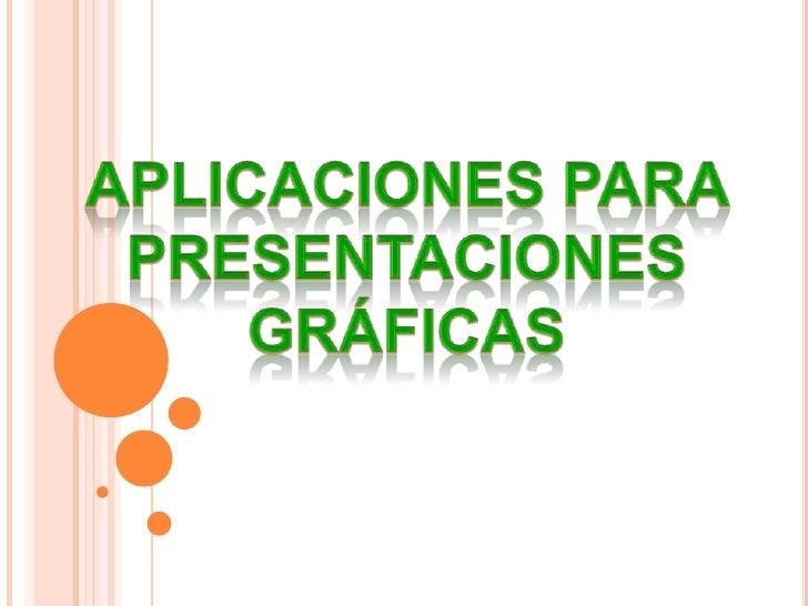 APLICACIONES PARA PRESENTACIONES GRÁFICAS<br />