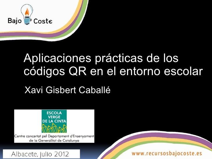 Aplicaciones prácticas de loscódigos QR en el entorno escolarXavi Gisbert Caballé