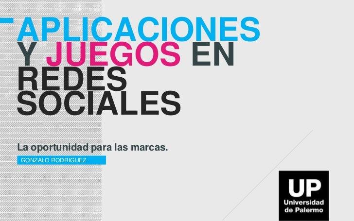APLICACIONESY JUEGOS ENREDESSOCIALESLa oportunidad para las marcas.GONZALO RODRIGUEZ