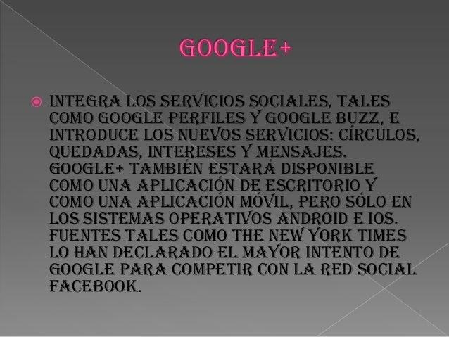  integra los servicios sociales, tales como Google Perfiles y Google Buzz, e introduce los nuevos servicios: Círculos, Qu...