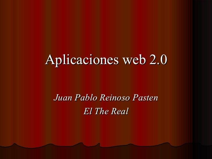 Juan Pablo Reinoso Pasten El The Real Aplicaciones web 2.0