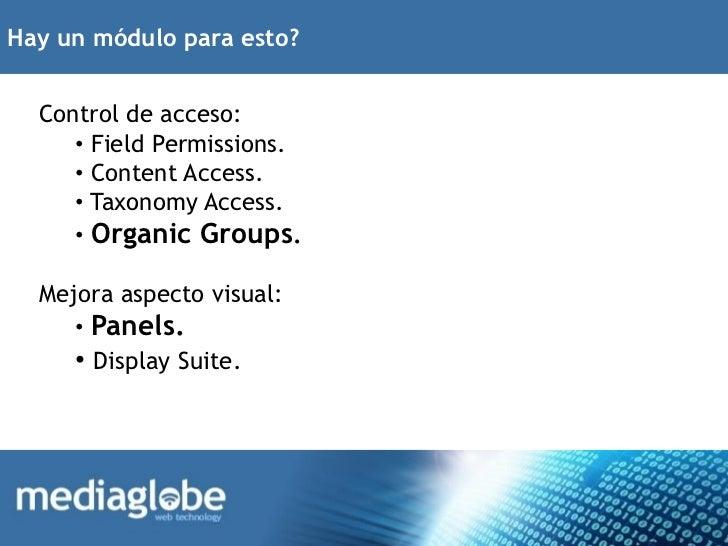 Hay un módulo para esto?  Control de acceso:     • Field Permissions.     • Content Access.     • Taxonomy Access.     • O...