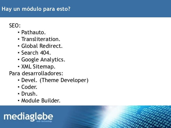 Hay un módulo para esto?  SEO:     • Pathauto.     • Transliteration.     • Global Redirect.     • Search 404.     • Googl...