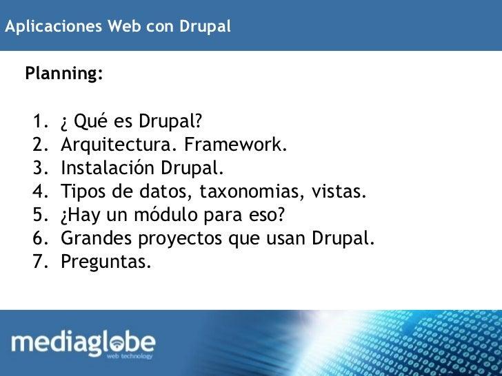Aplicaciones Web con Drupal  Planning:   1.   ¿ Qué es Drupal?   2.   Arquitectura. Framework.   3.   Instalación Drupal. ...