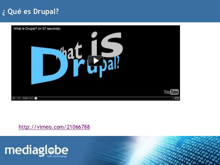 ¿ Qué es Drupal?    http://vimeo.com/21066788