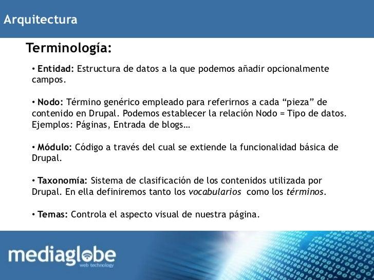 Arquitectura   Terminología:    • Entidad: Estructura de datos a la que podemos añadir opcionalmente    campos.    • Nodo:...