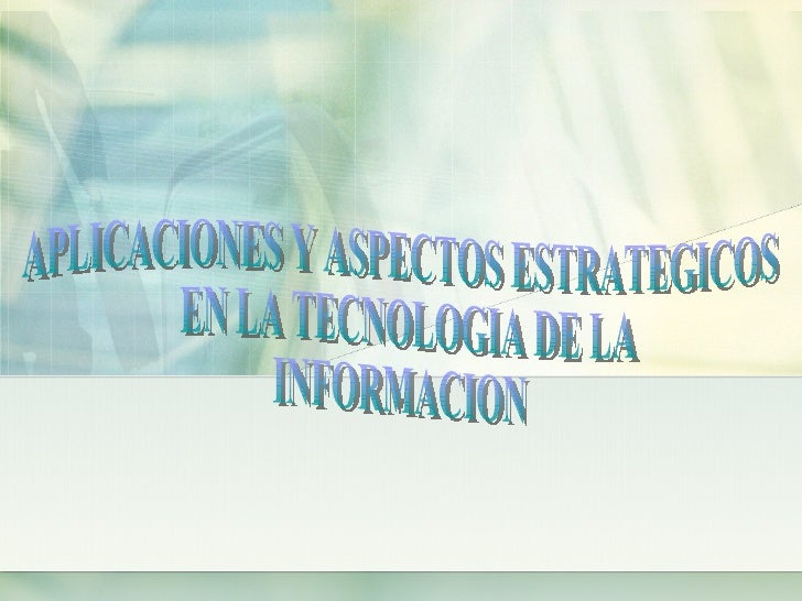 APLICACIONES Y ASPECTOS ESTRATEGICOS EN LA TECNOLOGIA DE LA  INFORMACION