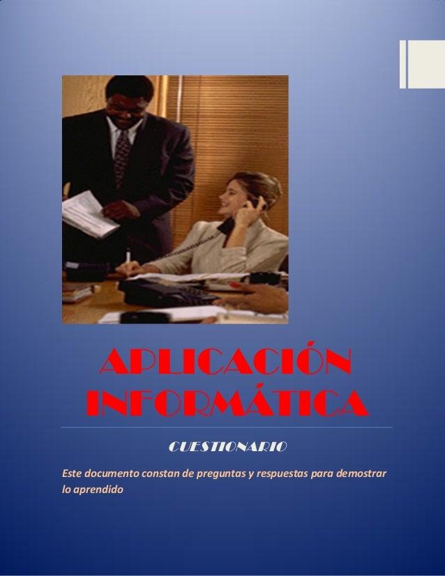 APLICACIÓN INFORMÁTICA CUESTIONARIO Este documento constan de preguntas y respuestas para demostrar lo aprendido