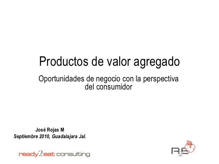 Productos de valor agregado           Oportunidades de negocio con la perspectiva                        del consumidor   ...