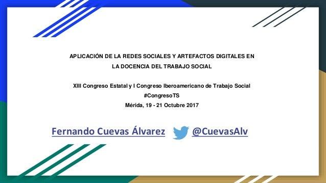 APLICACI�N DE LA REDES SOCIALES Y ARTEFACTOS DIGITALES EN LA DOCENCIA DEL TRABAJO SOCIAL XIII Congreso Estatal y I Congres...