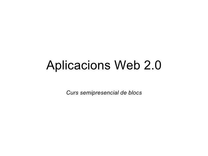 Aplicacions Web 2.0 Curs semipresencial de blocs