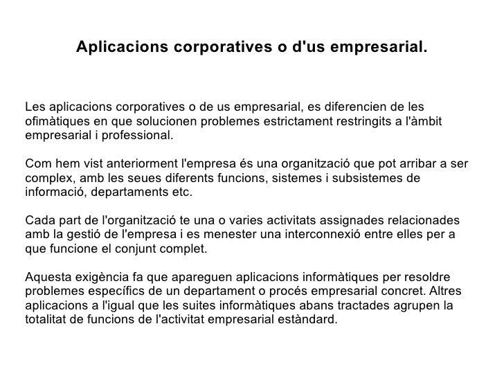 Aplicacions corporatives o d'us empresarial. Les aplicacions corporatives o de us empresarial, es diferencien de les ofimà...