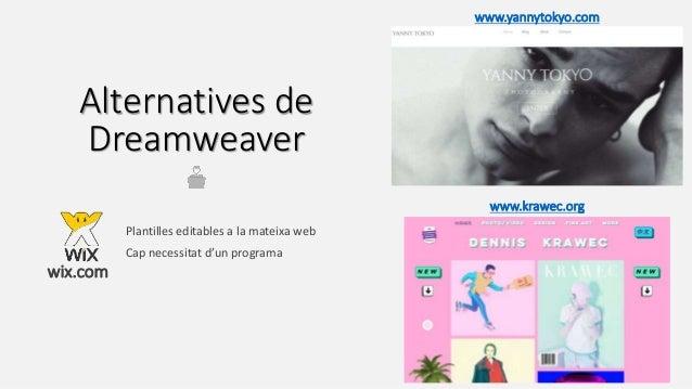 Alternatives de Dreamweaver wix.com www.yannytokyo.com www.krawec.org Plantilles editables a la mateixa web Cap necessitat...