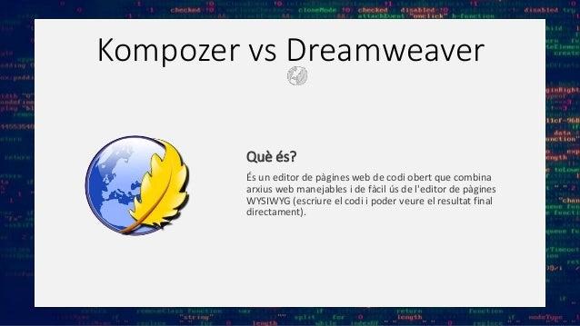 Kompozer vs Dreamweaver Què és? És un editor de pàgines web de codi obert que combina arxius web manejables i de fàcil ús ...
