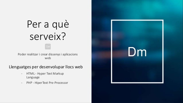 Per a què serveix? Poder realitzar i crear dissenys i aplicacions web Dm Llenguatges per desenvolupar llocs web - HTML - H...